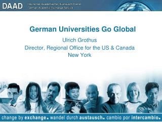 German Universities Go Global Ulrich Grothus Director, Regional Office for the US  Canada New York