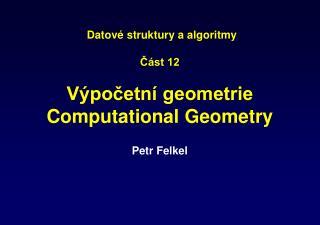 Datové struktury a algoritmy Část 12 Výpočetní geometrie  Computational Geometry