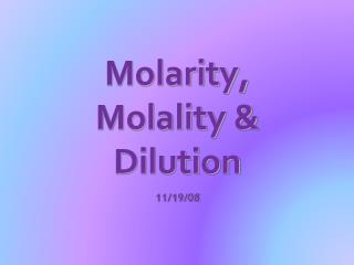 Molarity,  Molality &  Dilution