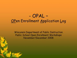 - OPAL – OP en Enrollment  A pplication  L og