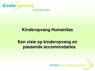 Kinderopvang Humanitas Een visie op kinderopvang en passende accommodaties