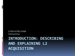 Introduction: Describing and Explaining L2 Acquisition