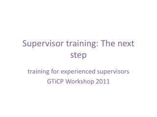 Supervisor training: The next step