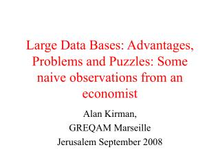 Large Data Bases: Advantages, Problems and Puzzles: Some naive observations from an economist