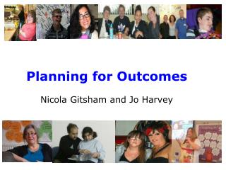 Planning for Outcomes  Nicola Gitsham and Jo Harvey