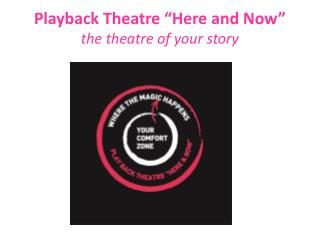 "Playback Theatre  "" Here and Now "" the theatre of your story"