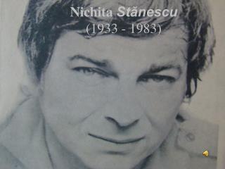 Nichita St?nescu  (1933 - 1983)