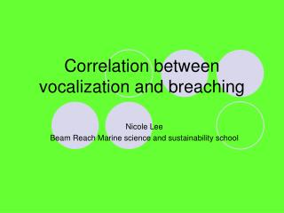 Correlation between vocalization and breaching