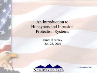 An Introduction to Honeynets and Intrusion Protection Systems James Kearney Oct. 25, 2004
