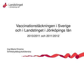 Vaccinationstäckningen i Sverige och i Landstinget i Jönköpings län 2010/2011 och 2011/2012