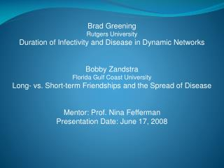Brad Greening Rutgers University Duration of Infectivity and Disease in Dynamic Networks