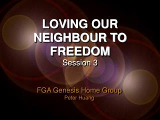 LOVING OUR NEIGHBOUR TO FREEDOM Session 3