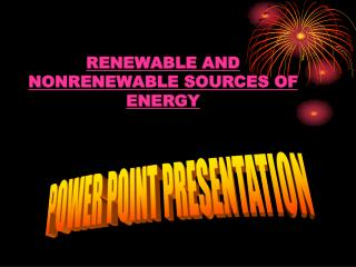 RENEWABLE AND NONRENEWABLE SOURCES OF              ENERGY