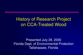 History of Research Project  on CCA-Treated Wood   Presented July 28, 2000 Florida Dept. of Environmental Protection Tal
