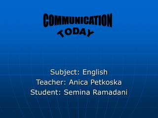 Subject: English Teacher: Anica Petkoska  Student: Semina Ramadani