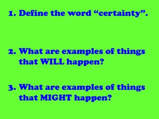 "Define the word ""certainty"". What are examples of things that WILL happen?"