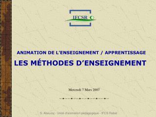 ANIMATION DE L�ENSEIGNEMENT / APPRENTISSAGE LES M�THODES D�ENSEIGNEMENT