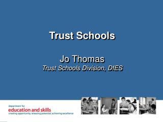 Trust Schools Jo Thomas Trust Schools Division, DfES