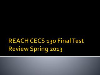 REACH CECS 130 Final Test Review Spring 2013