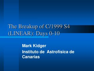 The Breakup of C/1999 S4 (LINEAR): Days 0-10