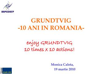 GRUNDTVIG -10 ANI IN ROMANIA-