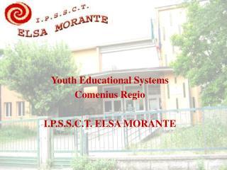 Youth Educational Systems Comenius Regio I.P.S.S.C.T. ELSA MORANTE