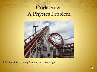Corkscrew: A Physics Problem