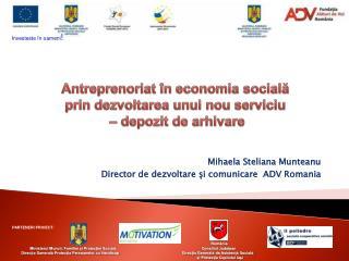 Mihaela Steliana Munteanu Director de dezvoltare  ?i  comunicare  ADV Romania