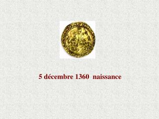 5 décembre 1360  naissance