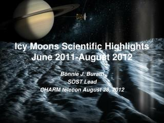 Icy Moons Scientific Highlights  June 2011-August 2012