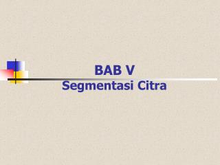 BAB V        Segmentasi Citra
