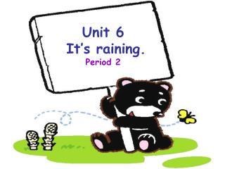 Unit 6   It�s raining. Period 2
