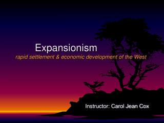Expansionism rapid settlement  economic development of the West