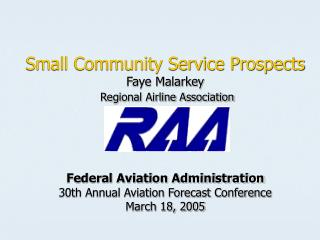 Small Community Service Prospects Faye Malarkey  Regional Airline Association      Federal Aviation Administration 30th