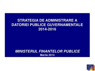 STRATEGIA DE ADMINISTRARE A  DATORIEI PUBLICE GUVERNAMENTALE  2014-2016