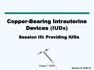 Copper-Bearing Intrauterine Devices  (IUDs)