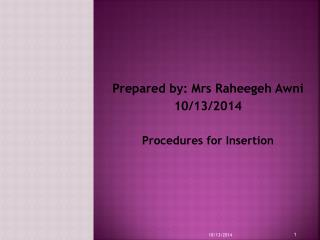 Prepared by: Mrs Raheegeh Awni 10/13/2014 Procedures for Insertion