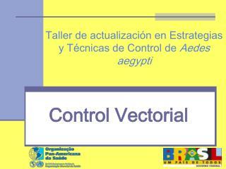 Taller de actualización en Estrategias y Técnicas de Control de  Aedes aegypti