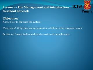 Lesson 1 – File Management and introduction to school network Objectives