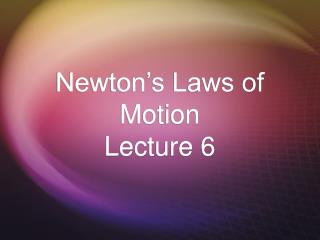Newton's Laws of Motion Lecture 6