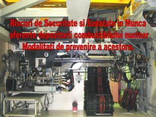 Riscuri de Securitate si Sanatate in Munca  aferente depozitarii combustibilului nuclear