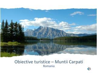 Obiective turistice – Muntii Carpati