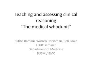 Teaching and assessing clinical reasoning  The medical whodunit