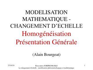 MODELISATION MATHEMATIQUE - CHANGEMENT D'ECHELLE Homogénéisation Présentation Générale