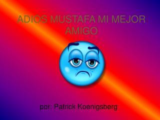 ADIOS MUSTAFA MI MEJOR AMIGO
