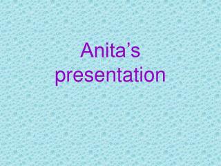 Anita's   presentation