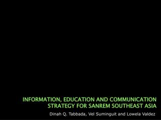INFORMATION, EDUCATION AND COMMUNICATION STRATEGY FOR SANREM SOUTHEAST ASIA