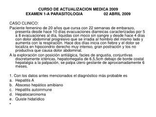 CURSO DE ACTUALIZACION MEDICA 2009 EXAMEN 1-A PARASITOLOGIA02 ABRIL 2009 CASO CLINICO: