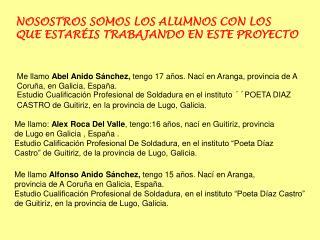 Me llamo  Alfonso Anido Sánchez,  tengo 15 años. Nací en Aranga,