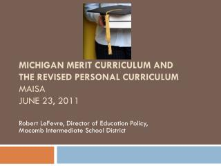 MICHIGAN MERIT CURRICULUM AND THE REVISED PERSONAL CURRICULUM  MAISA JUNE 23, 2011